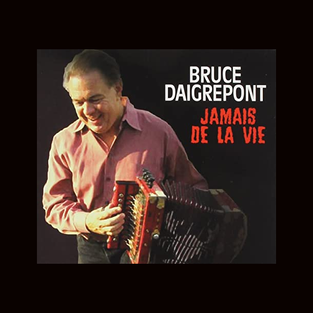 Bruce Daigrepont – Jamais De La Vie